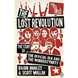 The Lost Revolution: The Story of the Official IRA and the Workers' Party by Hanley, Brian, Millar, Scott [29...