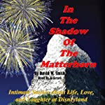 In the Shadow of the Matterhorn: Intimate Stories About Life, Love, and Laughter at Disneyland | David Walter Smith
