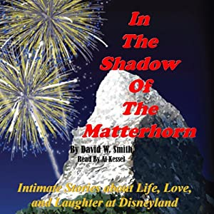 In the Shadow of the Matterhorn: Intimate Stories About Life, Love, and Laughter at Disneyland | [David Walter Smith]