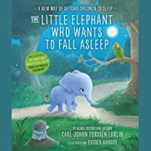 The Little Elephant Who Wants to Fall Asleep: A New Way of Getting Children to Sleep Audiobook by Carl-Johan Forssén Ehrlin Narrated by Rachel Bavidge, Roy McMillan