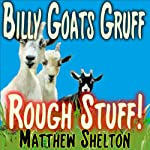 Billy Goats Gruff - Rough Stuff! | Matthew Shelton