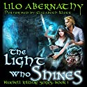 The Light Who Shines: Bluebell Kildare Series, Book 1 Audiobook by Lilo Abernathy Narrated by Elizabeth Klett
