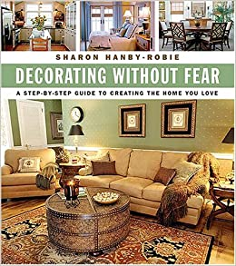 Decorating without fear a step by step guide to creating the home you love sharon hanby robie - Creative decoration ideas for home without ripping you off ...