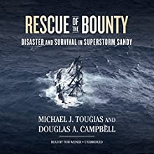 Rescue of the Bounty: Disaster and Survival in Superstorm Sandy (       UNABRIDGED) by Michael J. Tougias, Douglas A. Campbell Narrated by Tom Weiner
