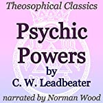 Psychic Powers: Theosophical Classics | C. W. Leadbeater