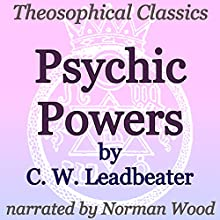 Psychic Powers: Theosophical Classics (       UNABRIDGED) by C. W. Leadbeater Narrated by Norman Wood