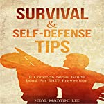 Self-Defense: Self-Defense & Survival Tips: A Common Sense Guide Book For SHTF Prevention | Neal Martini Lee