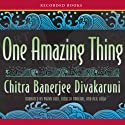 One Amazing Thing (       UNABRIDGED) by Chitra Banerjee Divakaruni Narrated by Purva Bedi, Soneela Nankani, Neil Shah