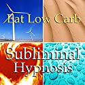 Eat Low Carb Subliminal Affirmations: Control Your Appetite, Solfeggio Tones, Binaural Beats, Self Help Meditation Speech by Subliminal Hypnosis Narrated by Joel Thielke