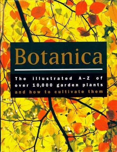 Botanica: The Illustrated A-Z Of Over 10,000 Garden Plants and How to Cultivate Them PDF