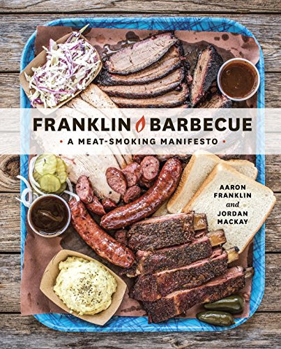 Franklin Barbecue: A Meat-Smoking Manifesto by Aaron Franklin, Jordan Mackay