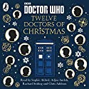 Doctor Who: Twelve Doctors of Christmas Hörbuch von Jacqueline Rayner, Colin Brake, Richard Dungworth, Mike Tucker Cor Pas, Scott Handcock, Gary Russell Gesprochen von: Adjoa Andoh, Chris Addison, Rachael Stirling, Sophie Aldred