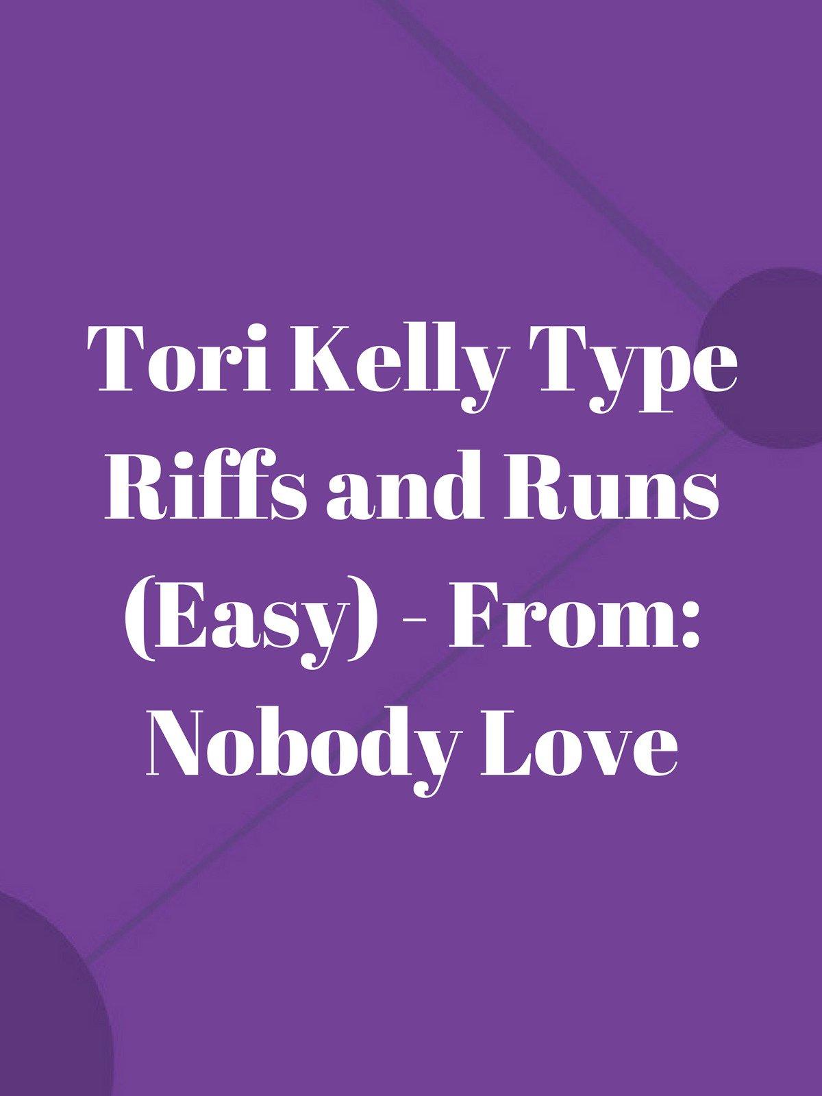 Tori Kelly Type Riffs and Runs (Easy)