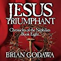 Jesus Triumphant: Chronicles of the Nephilim Volume 8 Audiobook by Brian Godawa Narrated by Brian Godawa