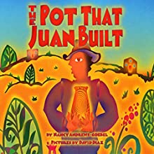 The Pot That Juan Built (       UNABRIDGED) by Nancy Andrews-Goebel Narrated by Alfred Molina