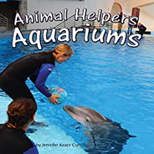 Animal Helpers: Aquariums (       UNABRIDGED) by Jennifer Keats Curtis Narrated by Donna German