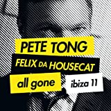 Pete Tong & Felix Da Housecat : All Gone Ibiza 11