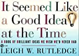 It Seemed Like a Good Idea at the Time (0452271894) by Rutledge, Leigh W.