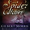 The Spider Catcher (       UNABRIDGED) by Gilbert Morris Narrated by Christine Rendel