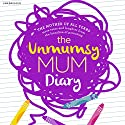 The Unmumsy Mum Diary Hörbuch von  The Unmumsy Mum Gesprochen von: Sarah Turner
