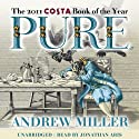 Pure (       UNABRIDGED) by Andrew Miller Narrated by Jonathan Aris