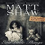 Evil Little Things: A Tale of Horror and Possession | Matt Shaw