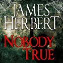 Nobody True Audiobook by James Herbert Narrated by Jonathan Keeble