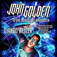 John Golden & The Heroes of Mazaroth (       UNABRIDGED) by Django Wexler Narrated by Kevin T. Collins, Jorjeana Marie