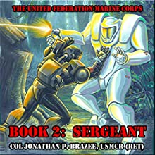 Sergeant: The United Federation Marine Corps, Book 2 (       UNABRIDGED) by Jonathan P. Brazee Narrated by Alexander Edward Trefethen