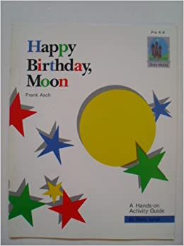happy birthday moon by frank asch a hands on activity guide story world stella sands. Black Bedroom Furniture Sets. Home Design Ideas