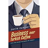 Business Over Turkish Coffee: Tips For Doing Business in Turkey