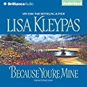 Because You're Mine: Capitol Theatre Series, Book 2 Audiobook by Lisa Kleypas Narrated by Rosalyn Landor