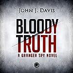 Bloody Truth: A Granger Spy Novel | John J. Davis