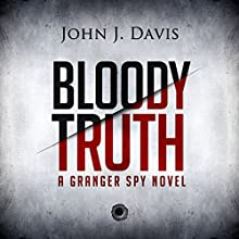 Bloody Truth: A Granger Spy Novel (       UNABRIDGED) by John J. Davis Narrated by Mark Westfield