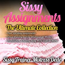 Sissy Assignments:The Ultimate Collection: Over 150 Sissy Assignments! (Sissy Boy Feminization Training) (       UNABRIDGED) by Mistress Dede Narrated by Audrey Lusk