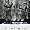 Religions of the World: The Religion of Ancient Mesopotamia Audiobook by  Charles River Editors Narrated by Alyda Oosterwyk