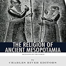 Religions of the World: The Religion of Ancient Mesopotamia (       UNABRIDGED) by Charles River Editors Narrated by Alyda Oosterwyk