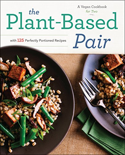 The Plant-Based Pair: A Vegan Cookbook for Two with 125 Perfectly Portioned Recipes by Rockridge Press