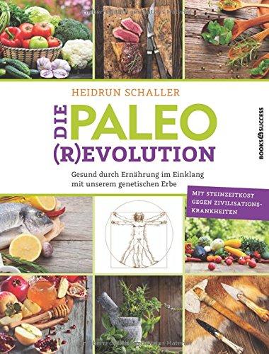 Die Paleo-Revolution: Gesund durch Ernährung im Einklang mit unserem genetischen Erbe
