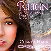 Reign: An Unfortunate Fairy Tale, Book 4 | Chanda Hahn