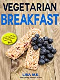 img - for Vegetarian Breakfast: 30 Healthy, Delicious & Balanced Recipes (Vegetarian Life Book 1) book / textbook / text book