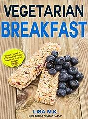 Vegetarian Breakfast: 30 Healthy, Delicious & Balanced Recipes