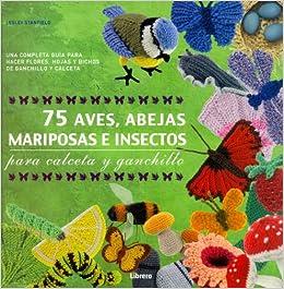 75 aves abejas mariposas e insectos para calceta y ganchillo: LESLEY