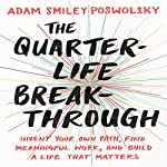 The Quarter-Life Breakthrough: Invent Your Own Path, Find Meaningful Work, and Build a Life That Matters | Adam Smiley Poswolsky
