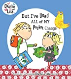 Lauren Child But I've Used All of My Pocket Change (Charlie and Lola)