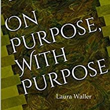 On Purpose, with Purpose: A Timeless Guide to Lifestyle and Legacy Planning | Livre audio Auteur(s) : Laura Waller Narrateur(s) : Becky White