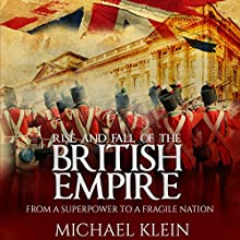 Rise and Fall of the British Empire: From a Superpower to a Fragile Nation Audiobook by Michael Klein Narrated by Jim D Johnston