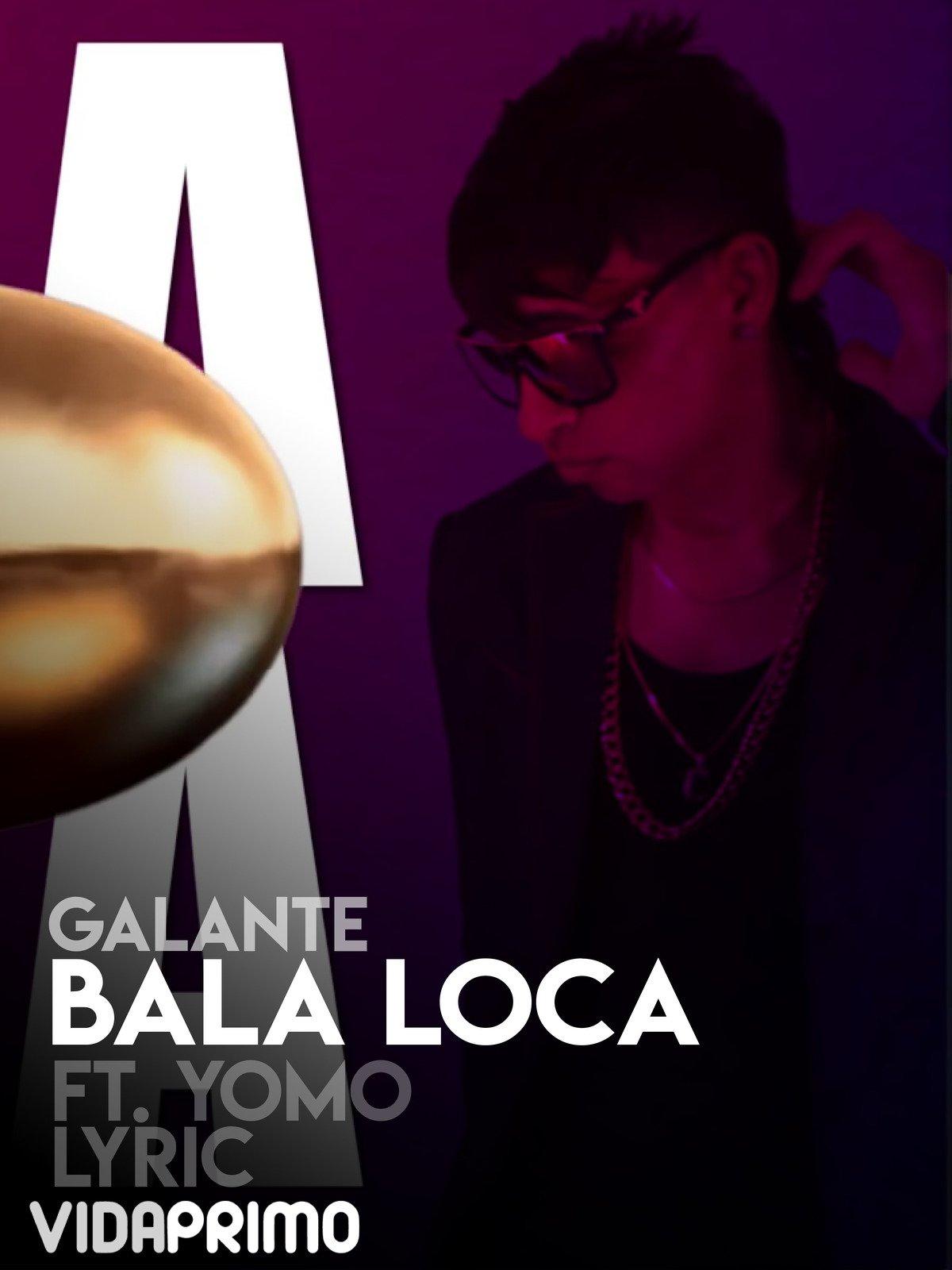 """Galante """"El Emperador"""" Bala Loca ft. Yomo Lyric"""