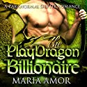 The PlayDragon Billionaire: A Paranormal Billionaire Romance (       UNABRIDGED) by Maria Amor Narrated by Kathleen Burns