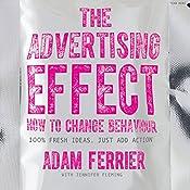 The Advertising Effect   [Adam Ferrier, Jennifer Fleming]